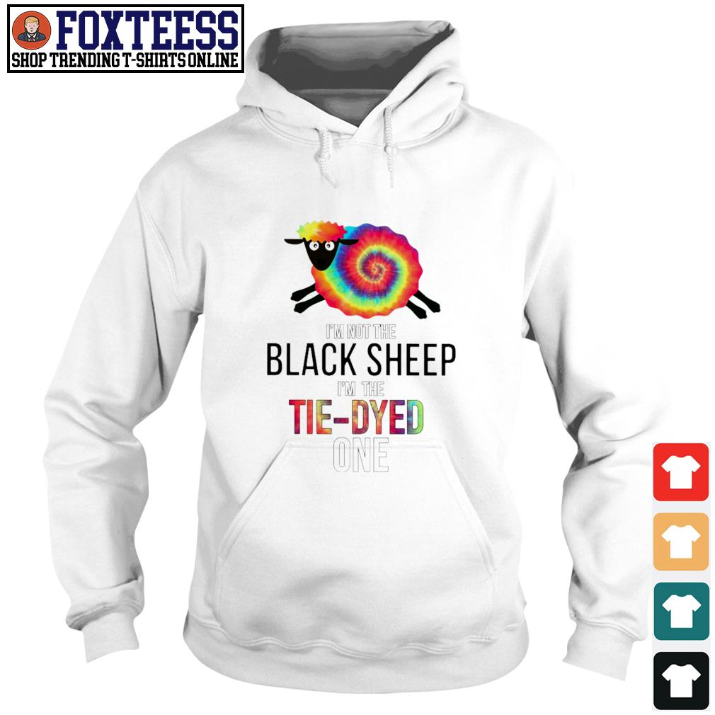 I'm not the black sheep I'm tie-dyed one s hoodie