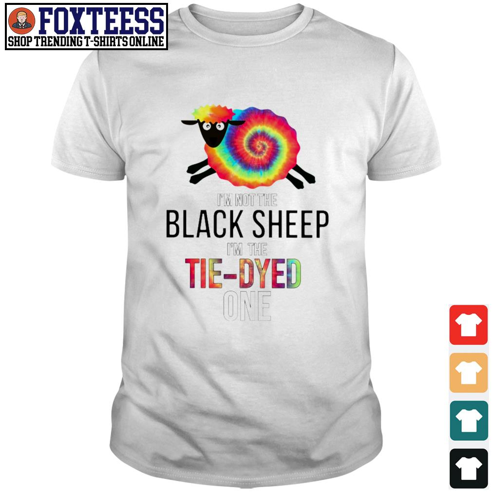 I'm not the black sheep I'm tie-dyed one shirt