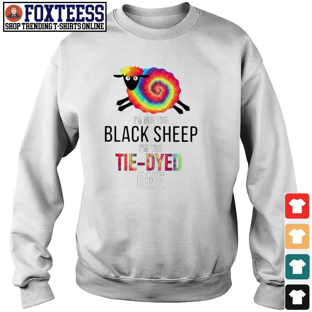 I'm not the black sheep I'm tie-dyed one s sweater