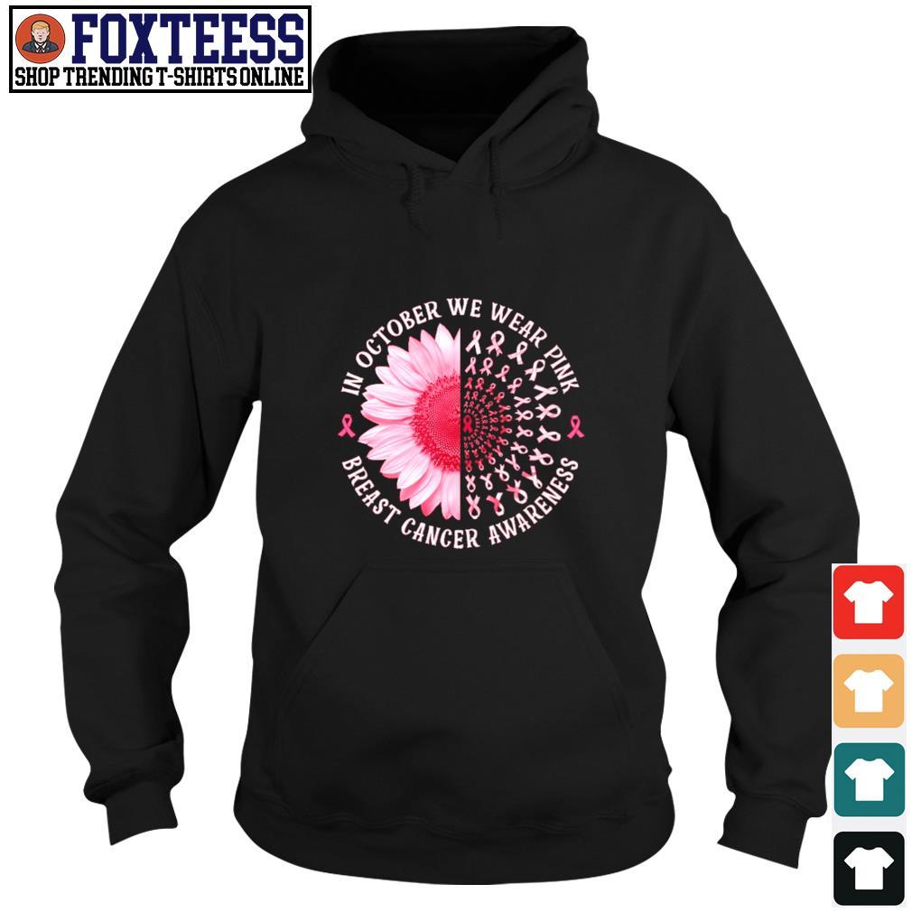 In october we wear pink breast cancer awareness sunflower s hoodie