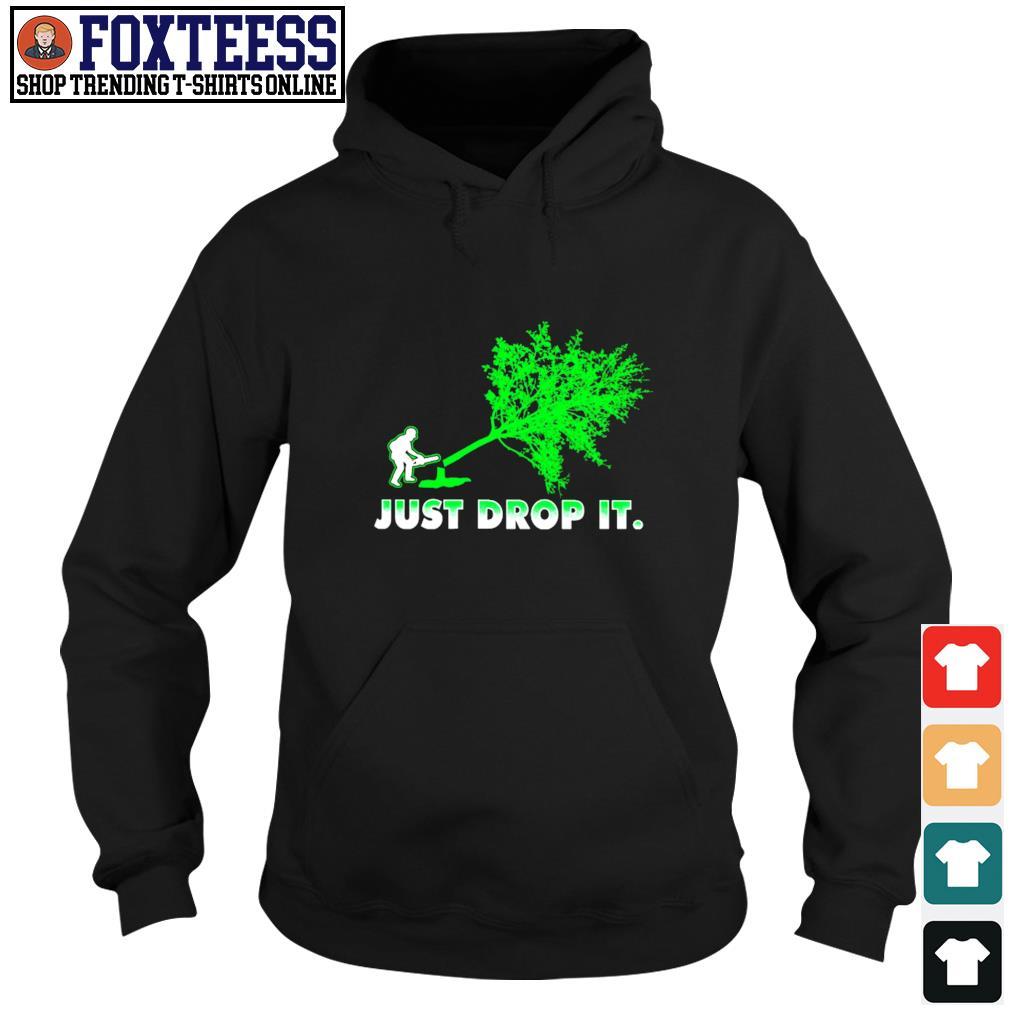 Just drop it woodcutter s hoodie