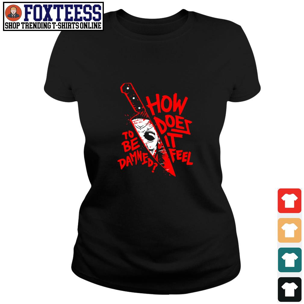 Michael myers knife how does it feel to be damned s ladies-tee