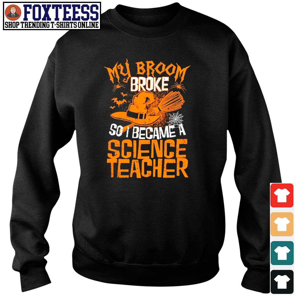 My broom broke so I became a science teacher s sweater