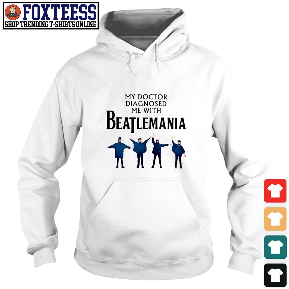 My doctor diagnosed be with beatlemania s hoodie