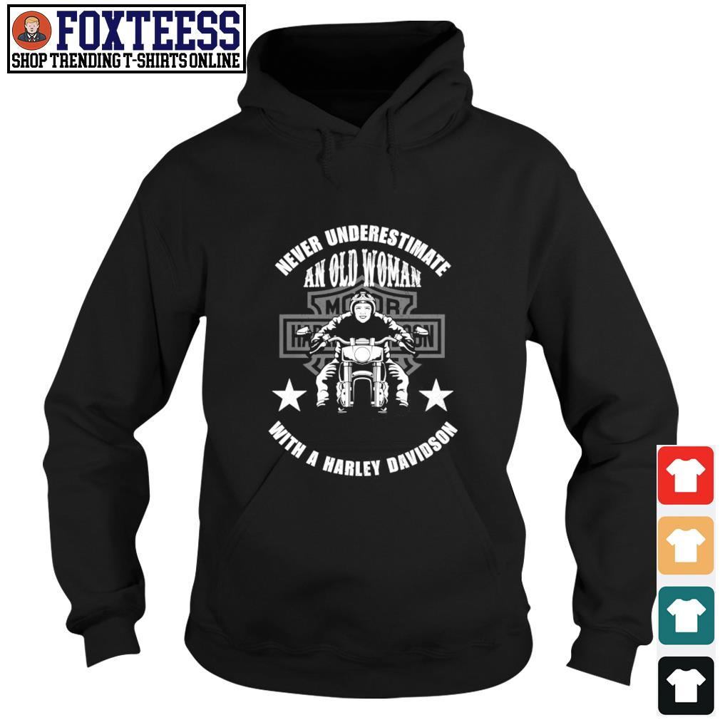 Never underestimate with a harley davidson s hoodie