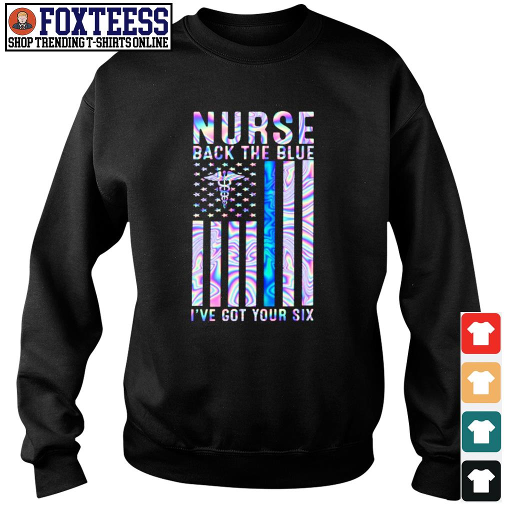 Nurse back the blue I've got you six american flag s sweater