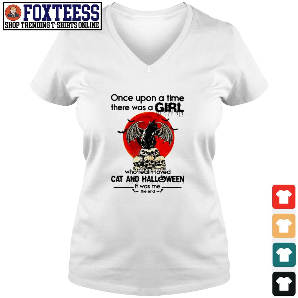 Once upon a time there was a girl who really loved cat and halloween it was me the end s v-neck t-shirt
