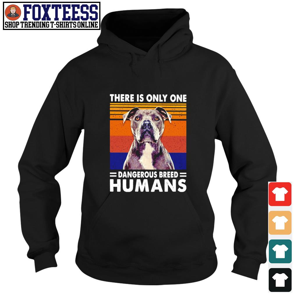 Pitbull there is only one dangerous breed humans vintage s hoodie