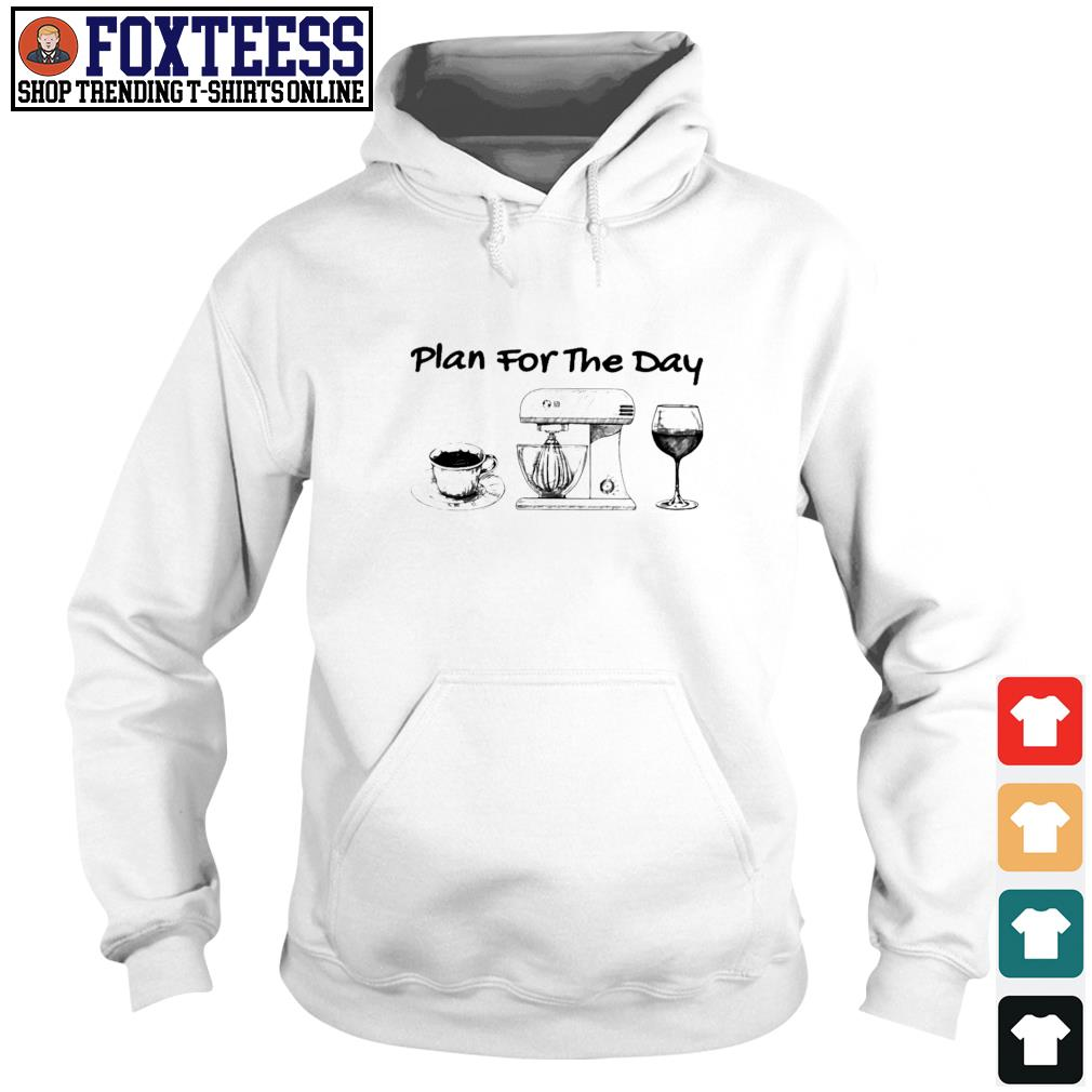 Plan for the day coffee baking wine s hoodie