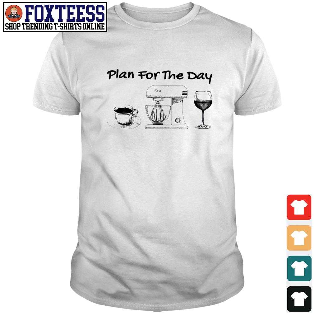 Plan for the day coffee baking wine shirt