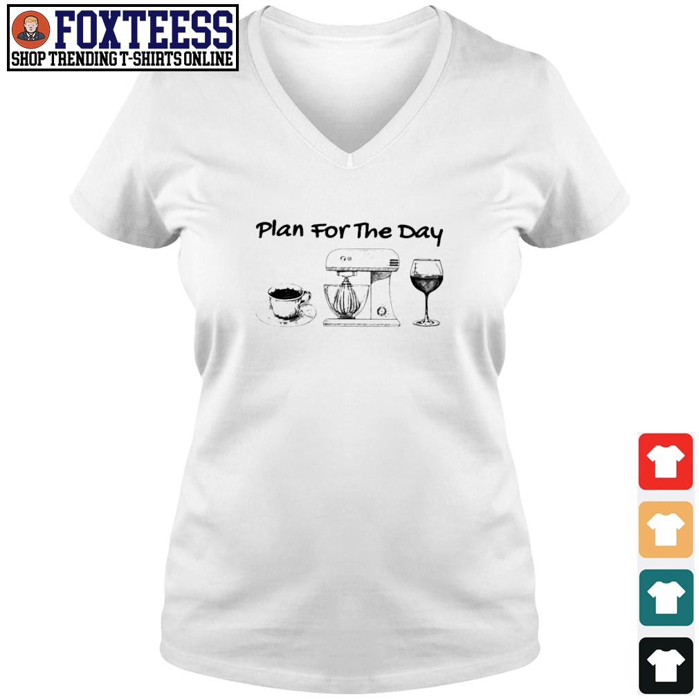 Plan for the day coffee baking wine s v-neck t-shirt