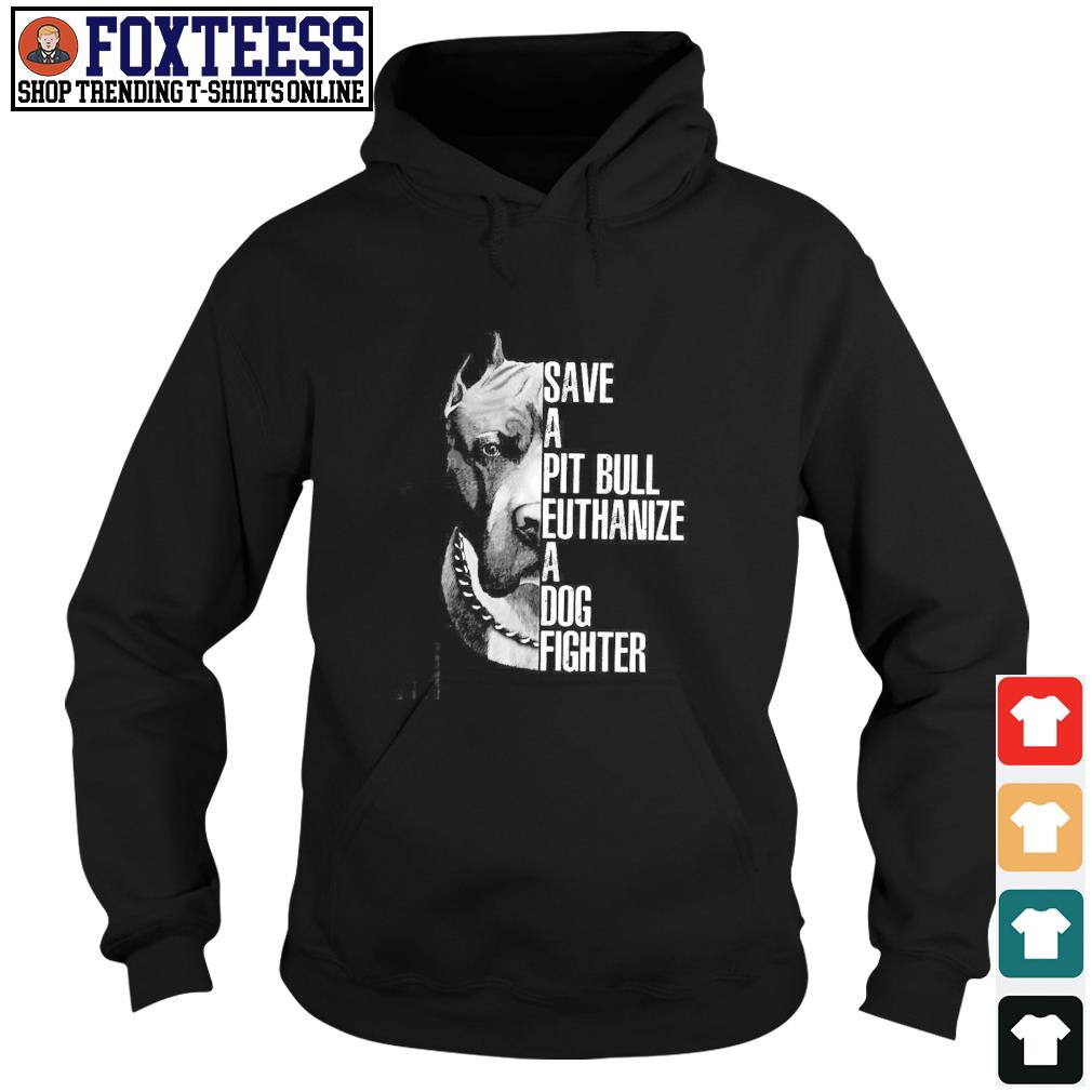 Save a pitbull euthanize a dog fighter s hoodie