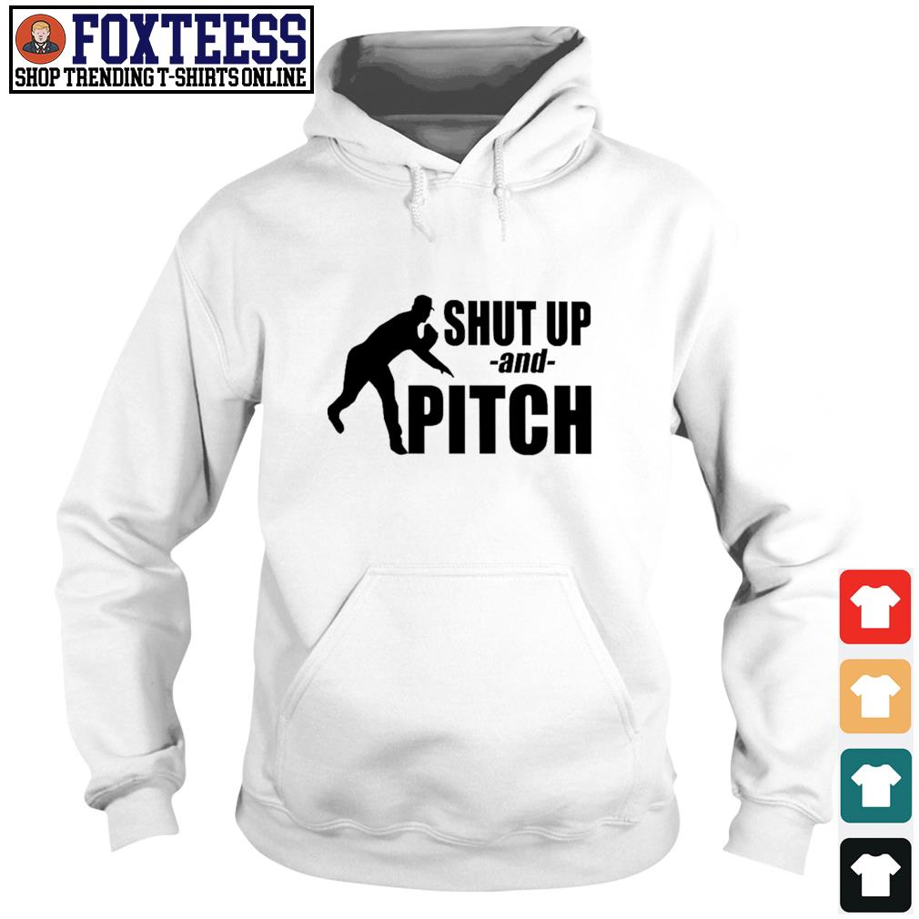 Shut up and pitch s hoodie