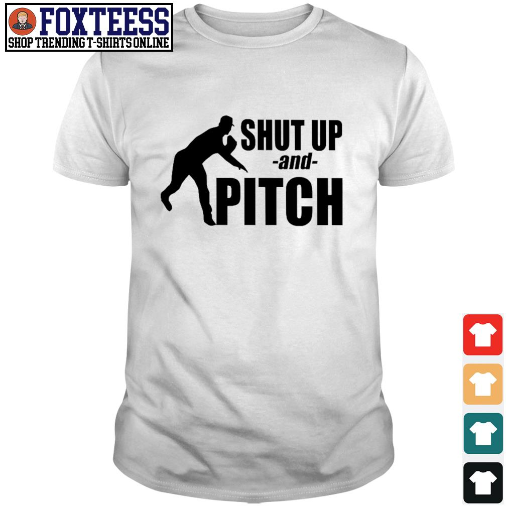 Shut up and pitch shirt