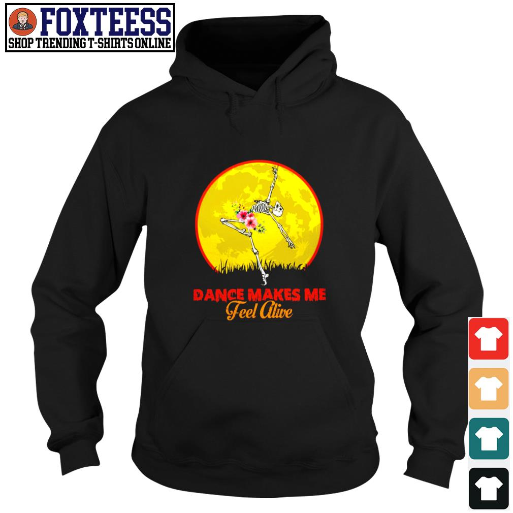 Skeleton dance make me feel alive floral s hoodie