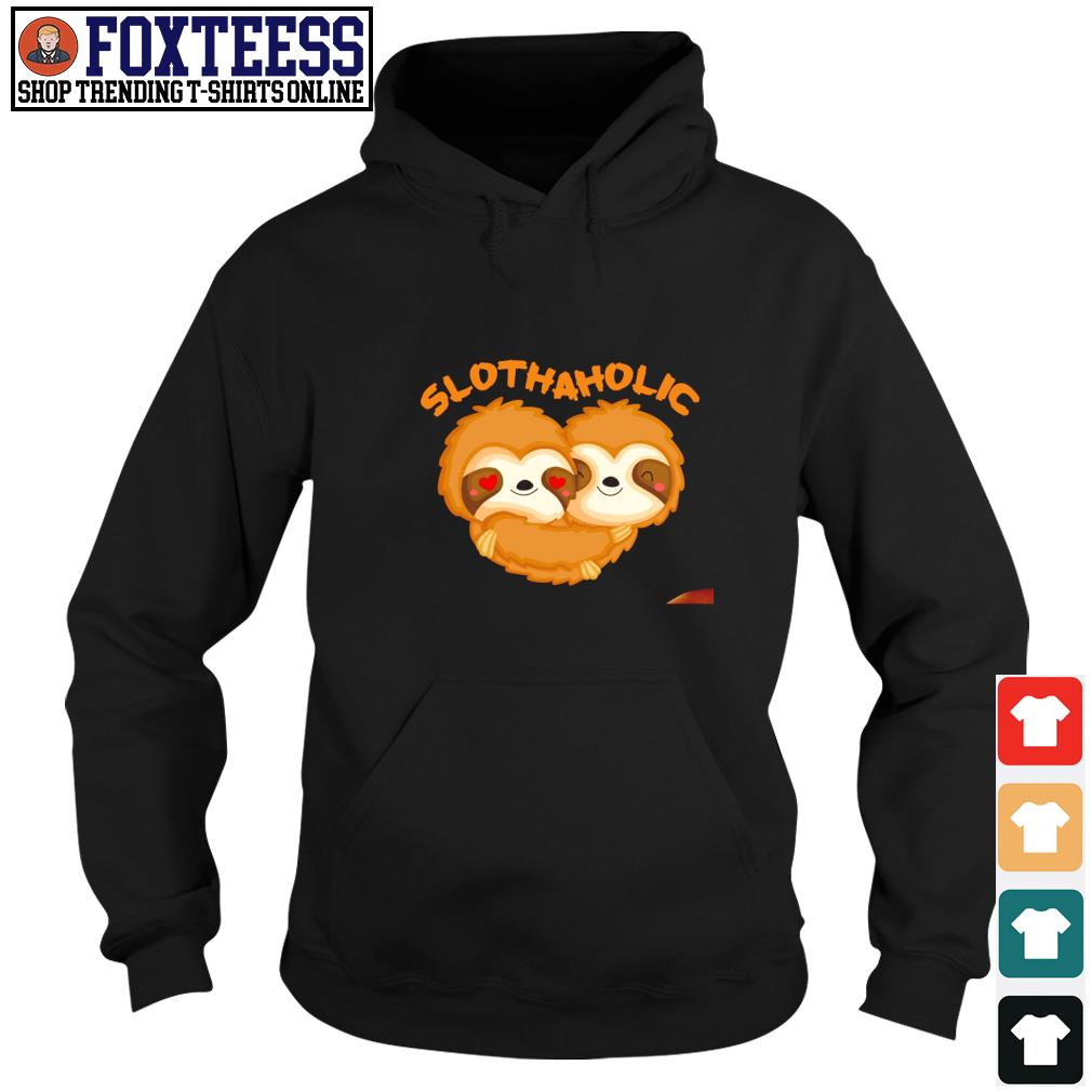 Sloth aholic love s hoodie