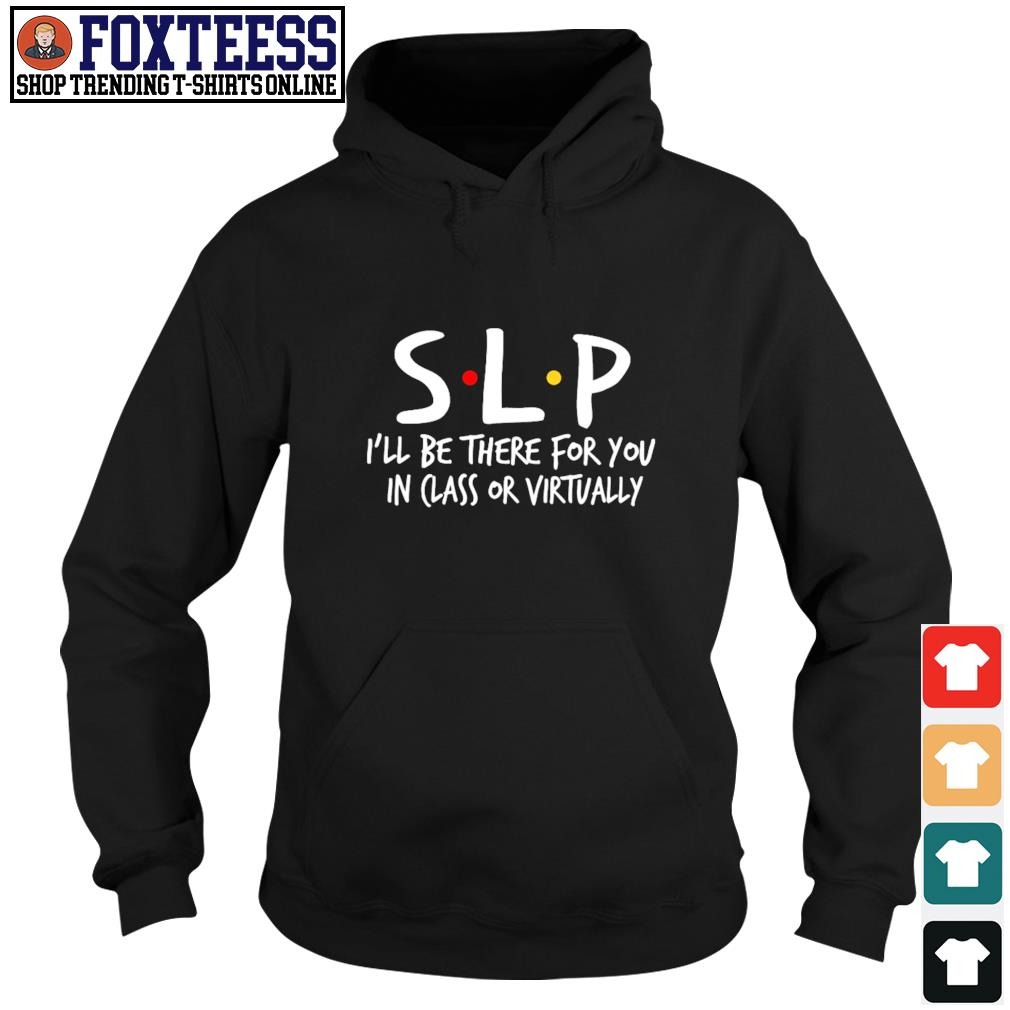 SLP I'll be there for you in class or virtually s hoodie