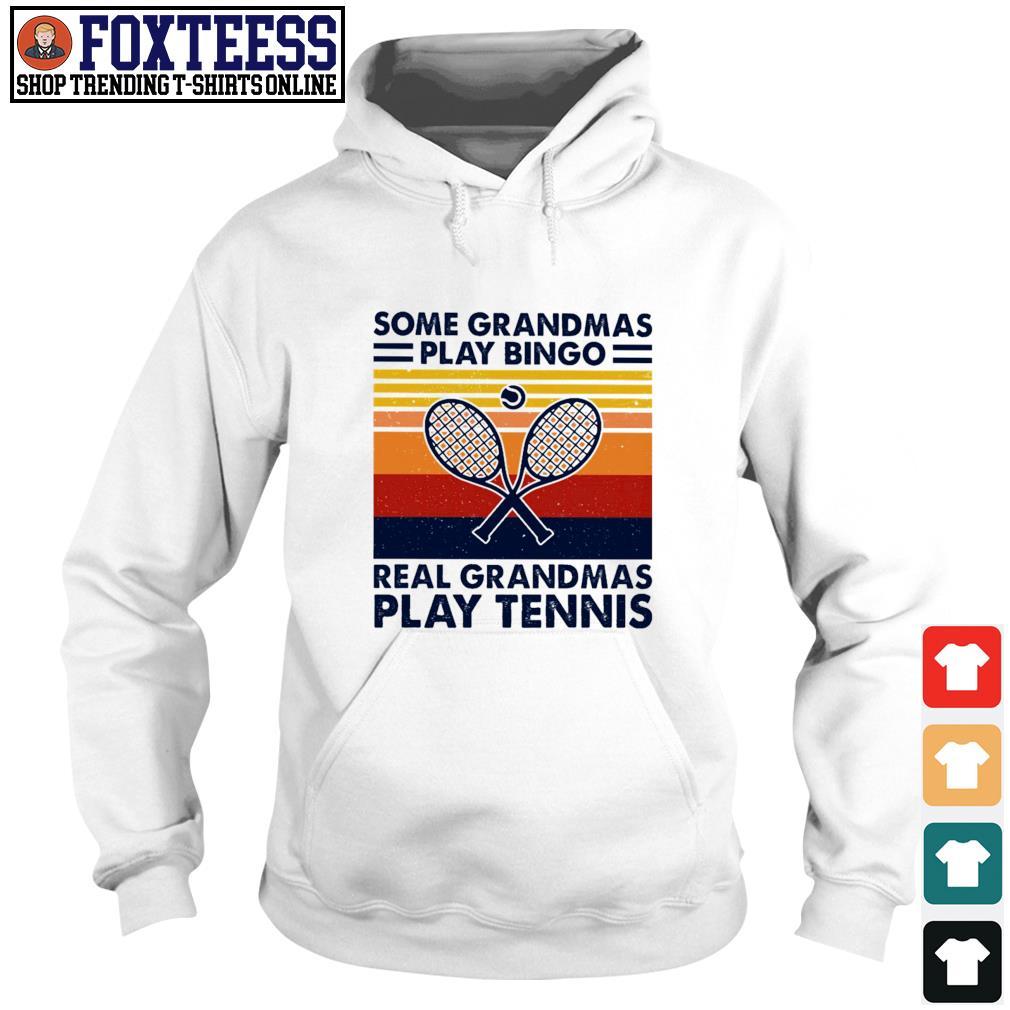 Some grandmas play bingo real grandmas play tennis vintage s hoodie