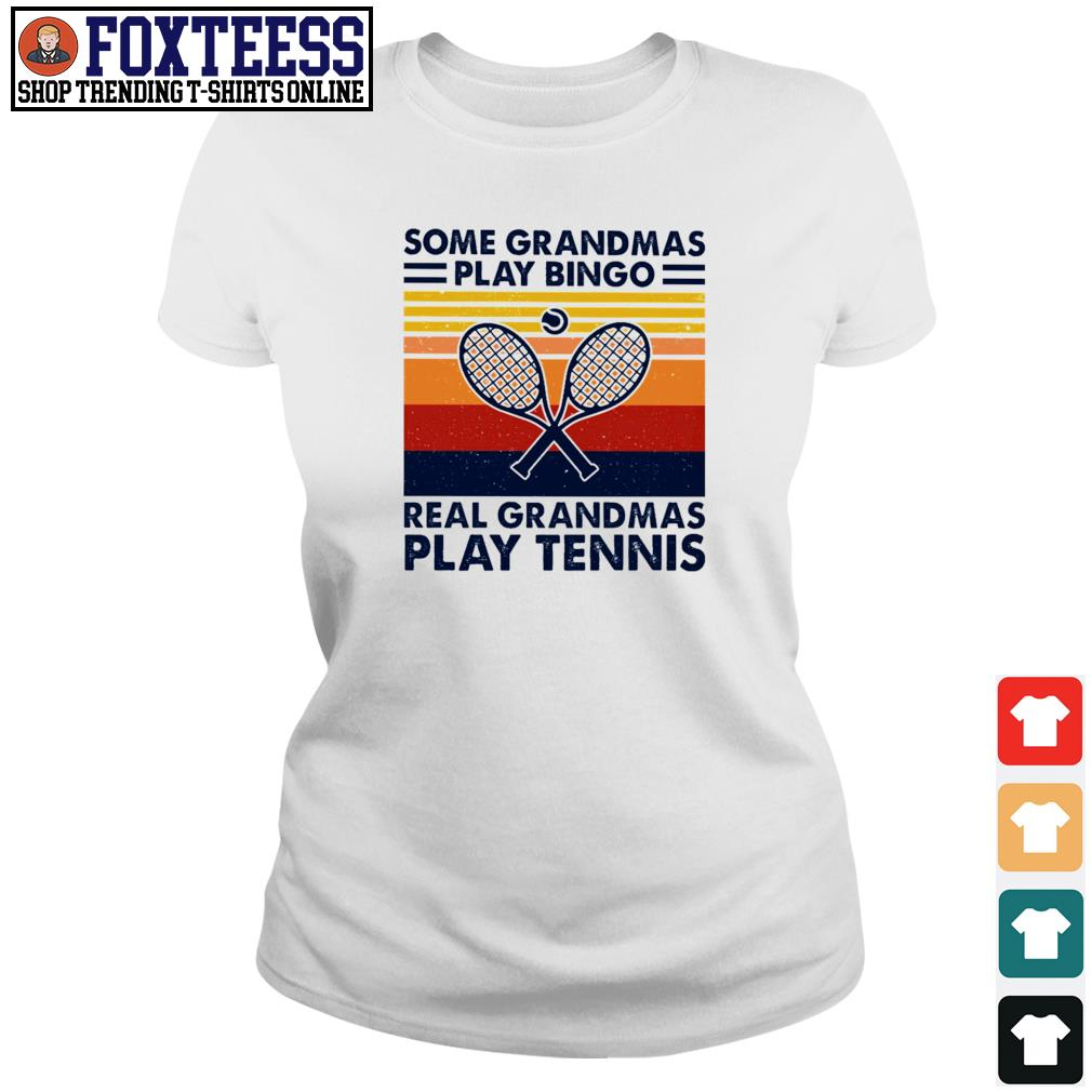 Some grandmas play bingo real grandmas play tennis vintage s ladies-tee