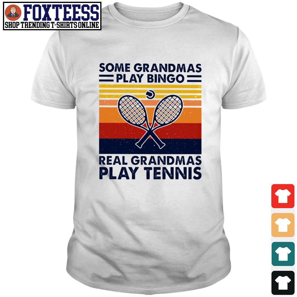 Some grandmas play bingo real grandmas play tennis vintage shirt