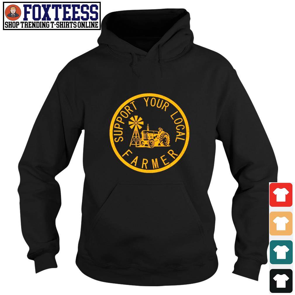 Support your local farmers s hoodie