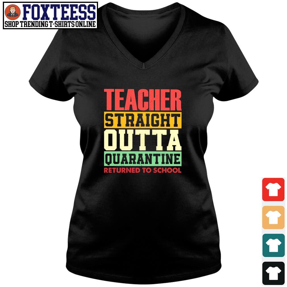 Teacher straight outta quarantine returned to school s v-neck t-shirt