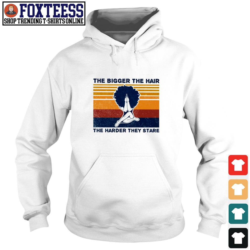The bigger the hair the harder they stare afro hair vintage s hoodie