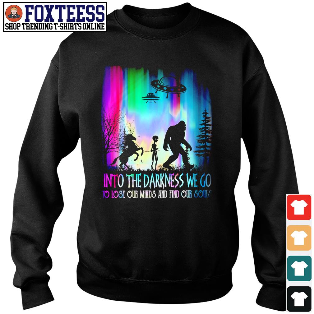 Unicorn alien bigfoot Into the darkness we go to lose our minds and fin our souls s sweater