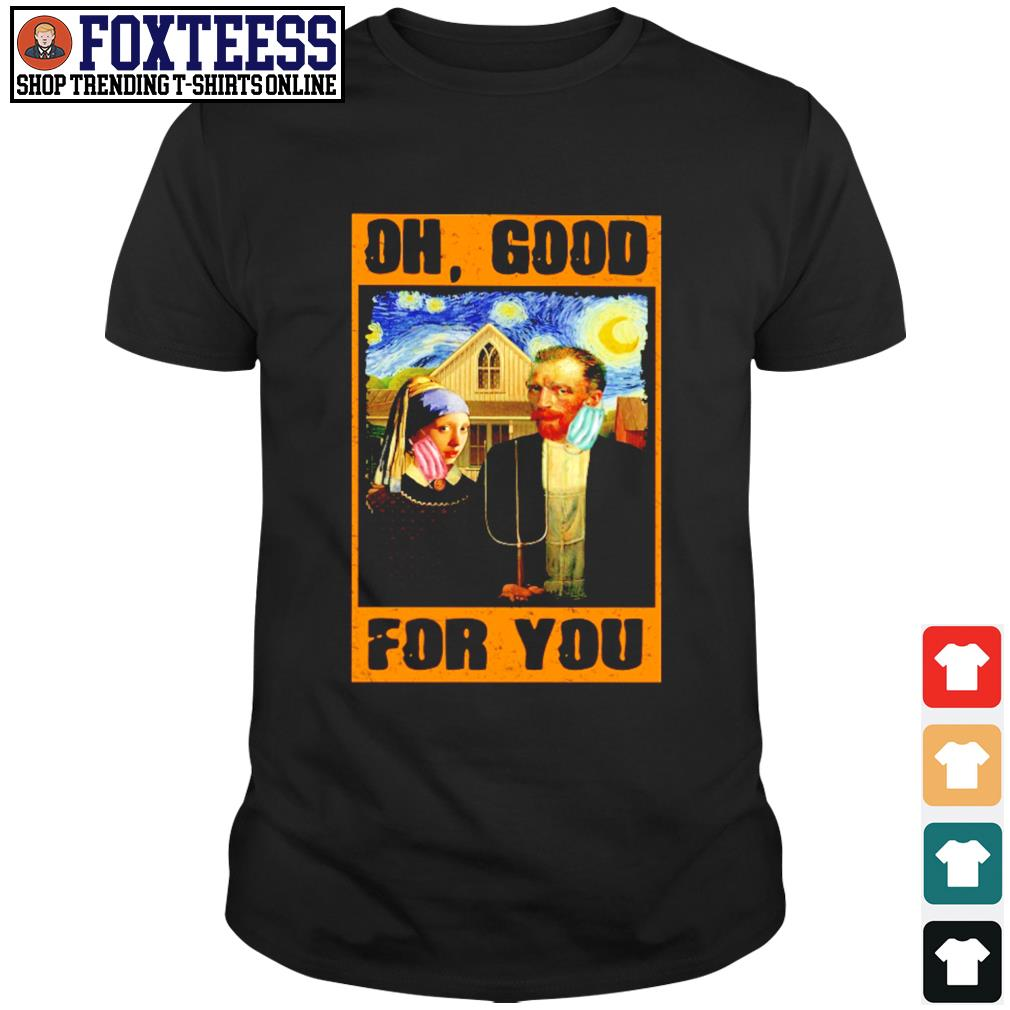 Van gogh mask oh good for you shirt