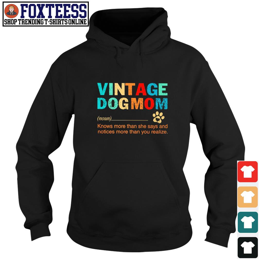 Vintage dogmom knows more than she says and notices more than you realize s hoodie