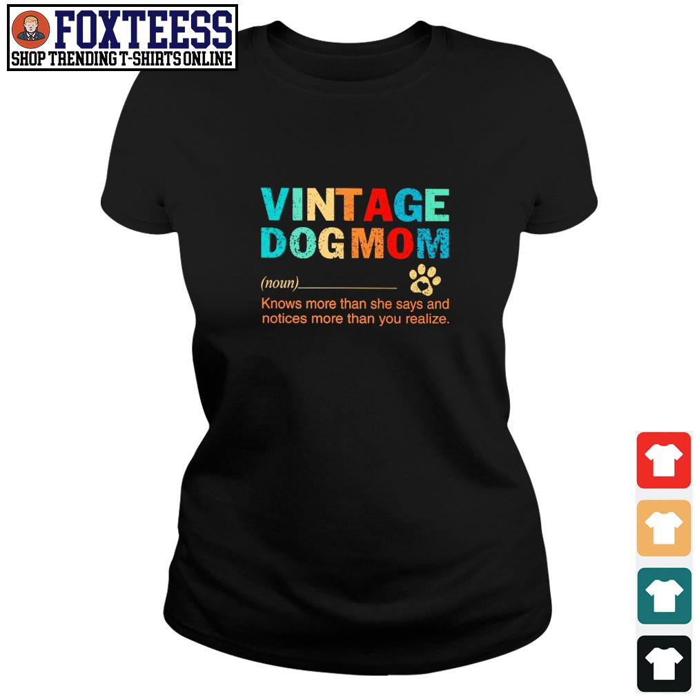 Vintage dogmom knows more than she says and notices more than you realize s ladies-tee