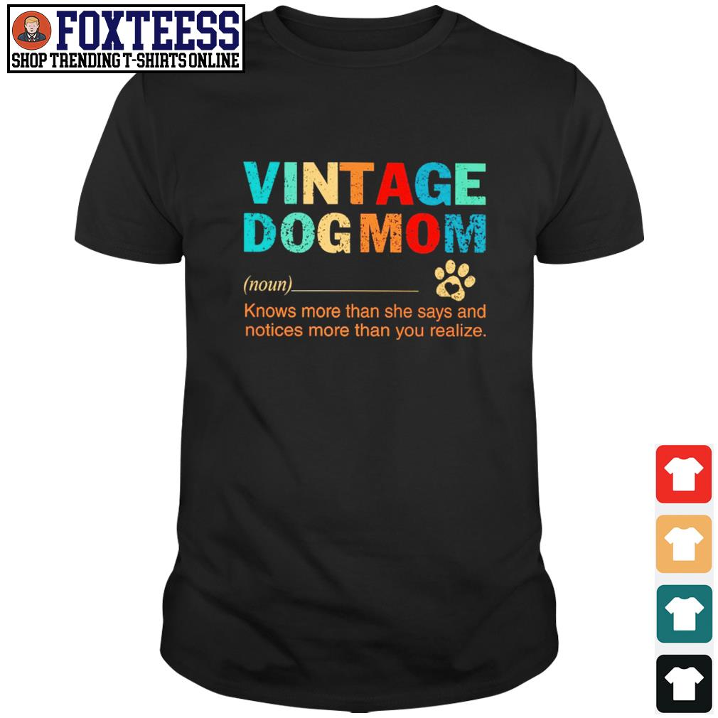 Vintage dogmom knows more than she says and notices more than you realize shirt