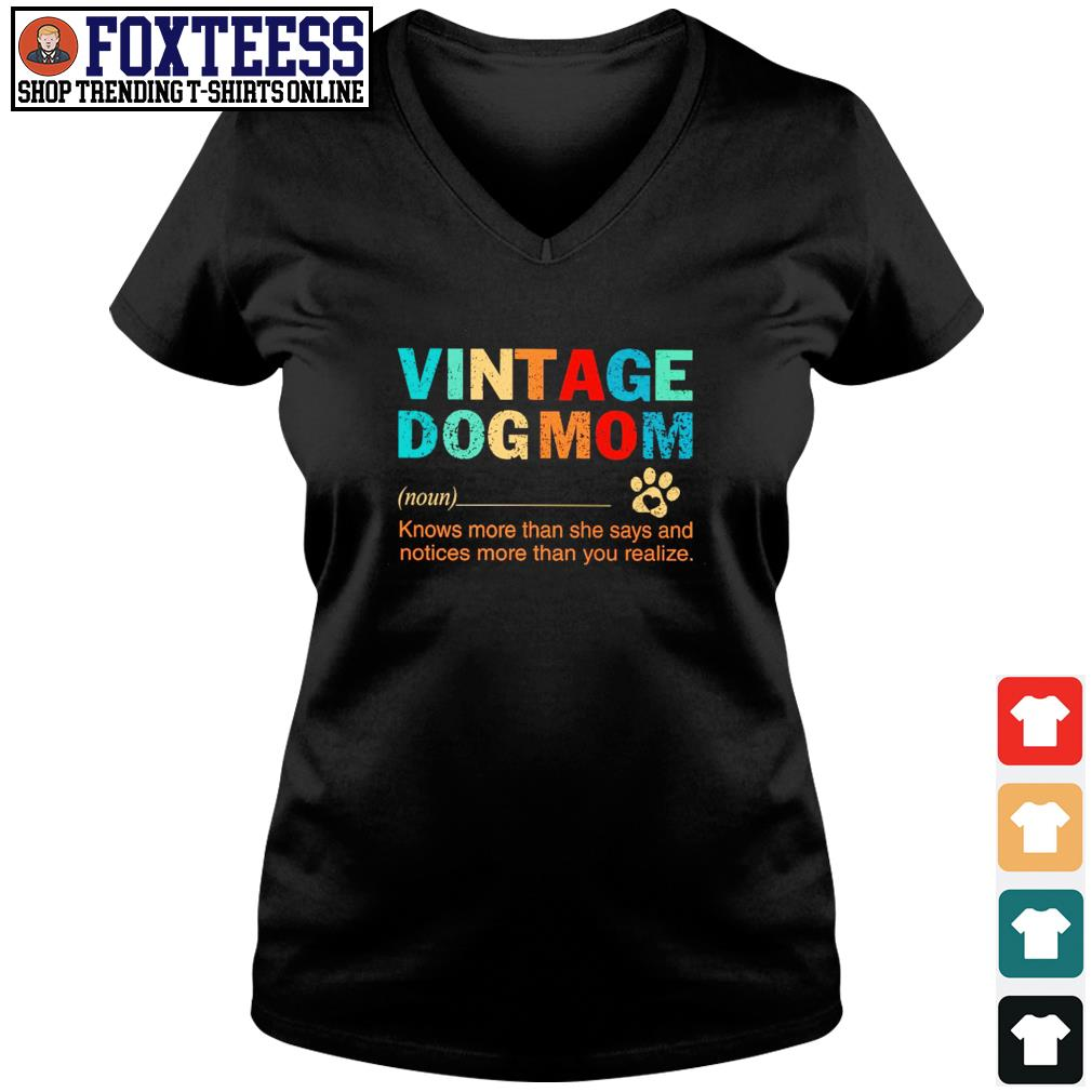 Vintage dogmom knows more than she says and notices more than you realize s v-neck t-shirt