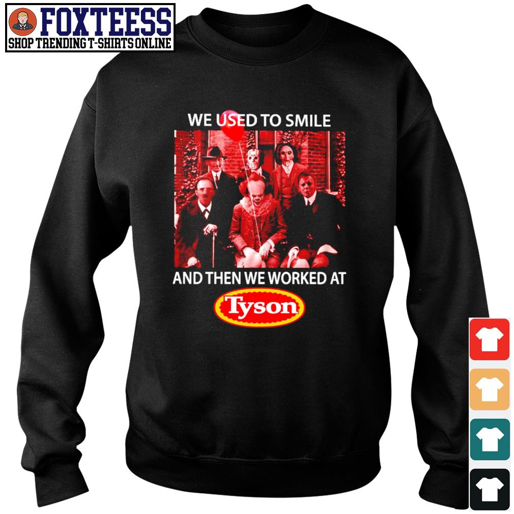We used to smile and then we worked at tyson horror character s sweater