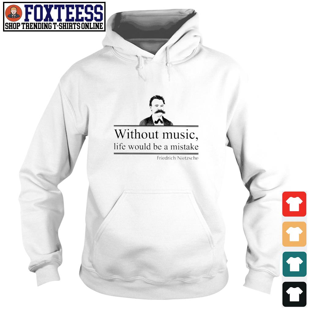 Without music life would be a mistake friedrich nietzsche s hoodie