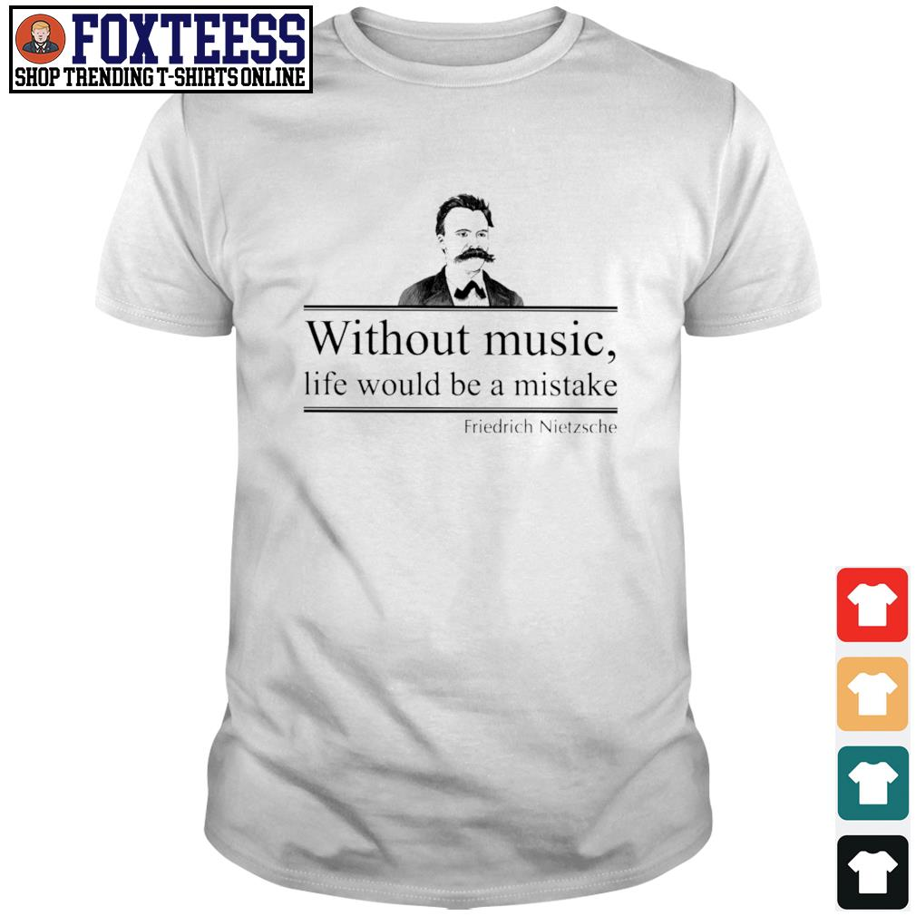 Without music life would be a mistake friedrich nietzsche shirt