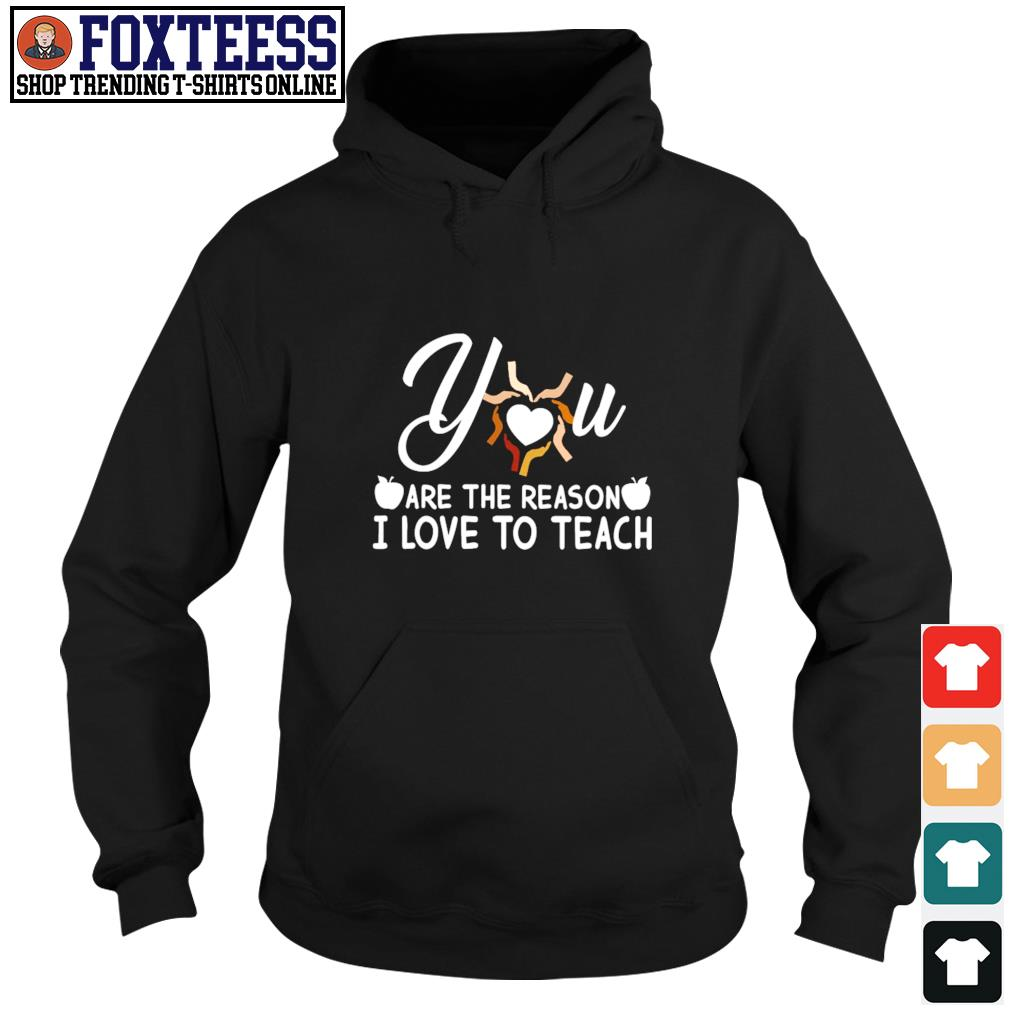 You are the reason I love to teach s hoodie