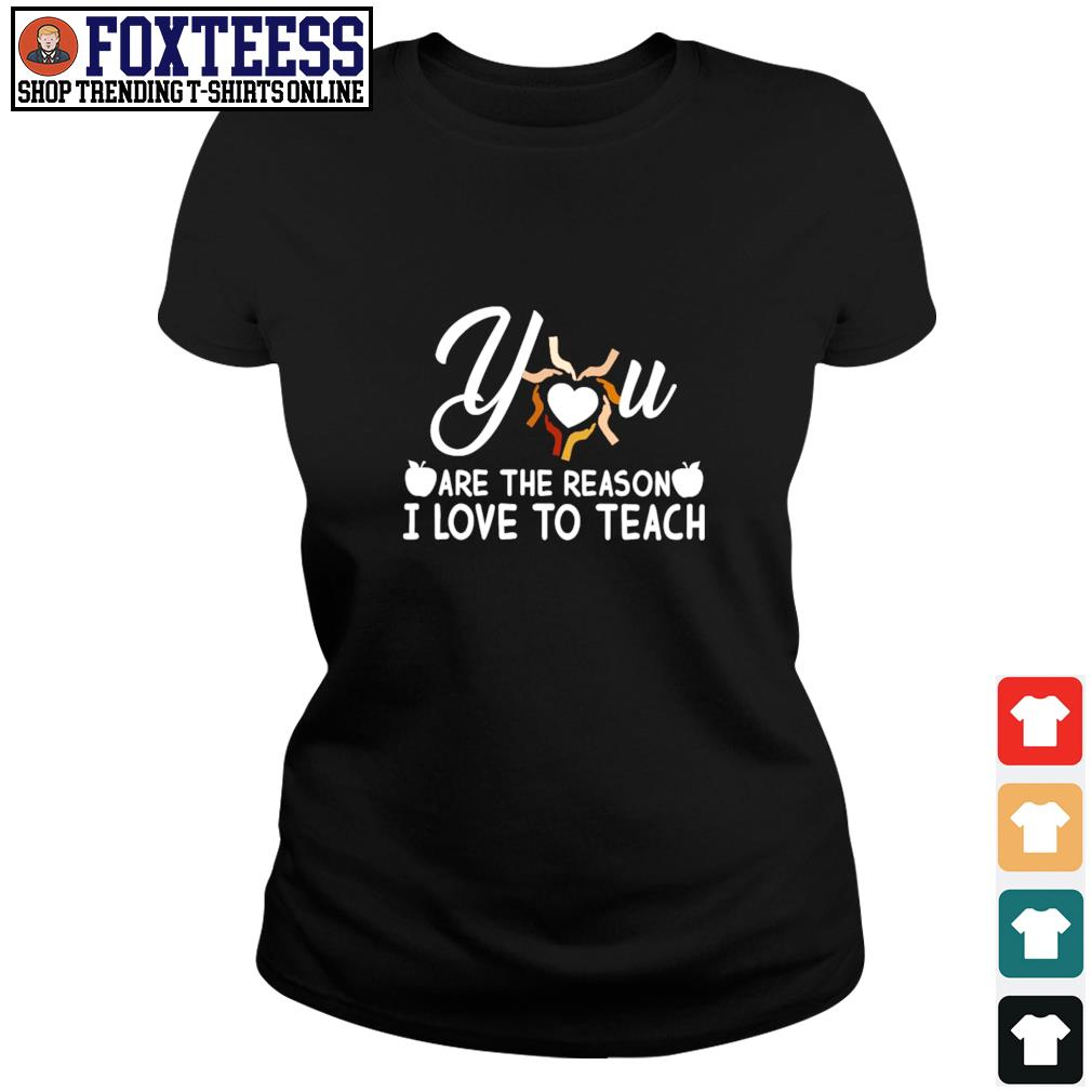 You are the reason I love to teach s ladies-tee