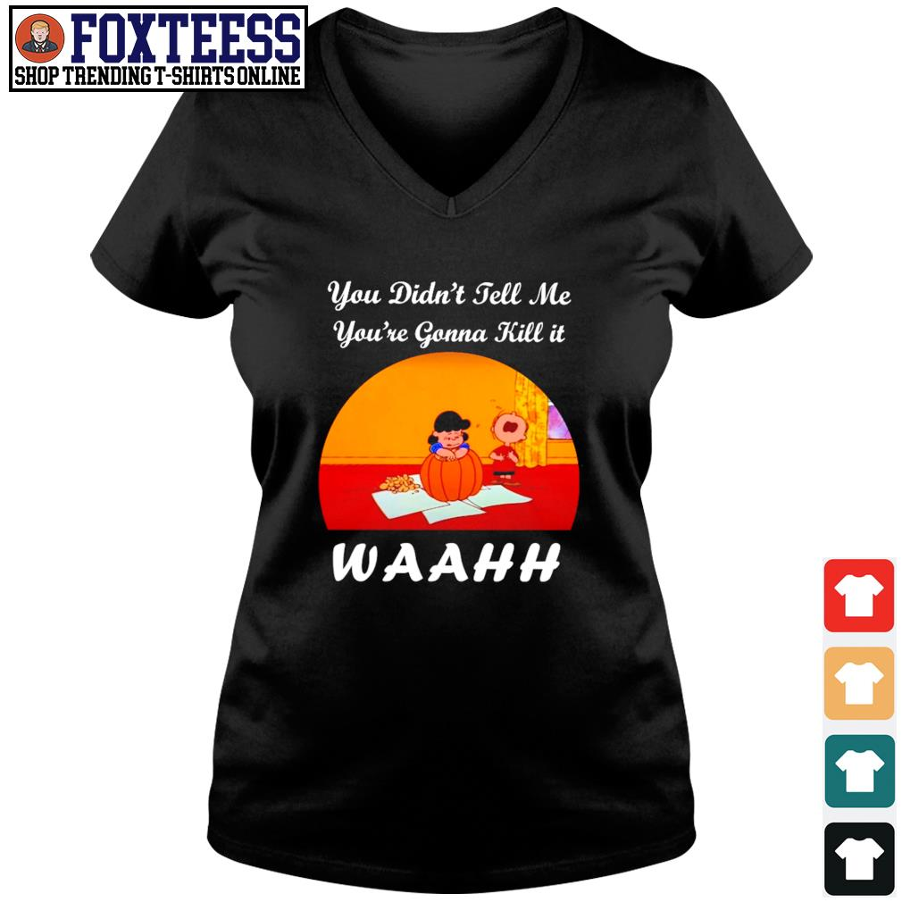 You didn't tell me you're gonna kill it waahh s v-neck t-shirt