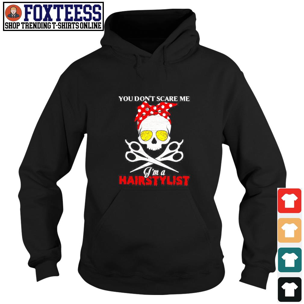 You don't scare me I'm a hairstylist skull s hoodie