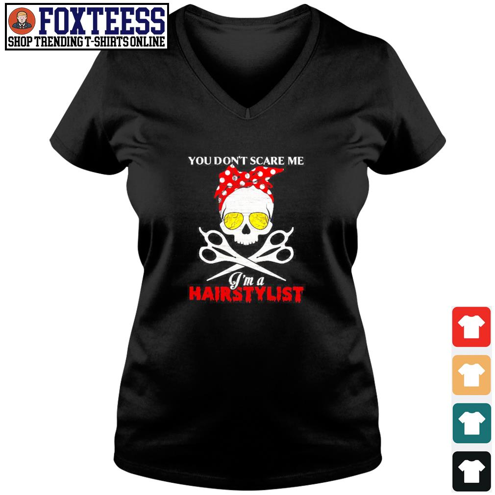 You don't scare me I'm a hairstylist skull s v-neck t-shirt