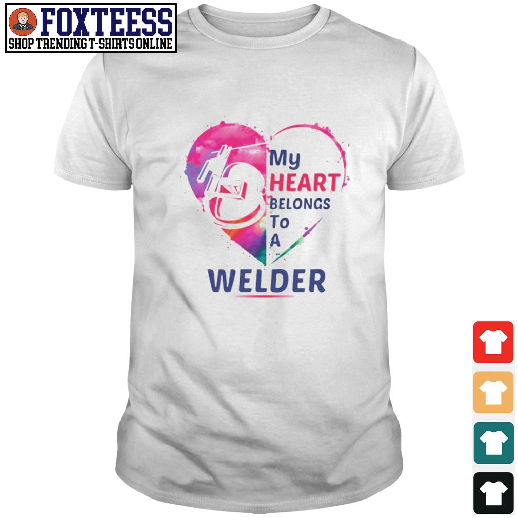 My heart belongs to a Welder shirt